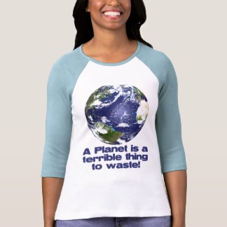 A Planet is a terrible thing to waste Tee Shirt