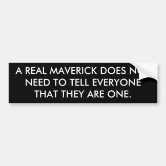 A REAL MAVERICK DOES NOT NEED TO TELL EVERYONE ... BUMPER STICKER