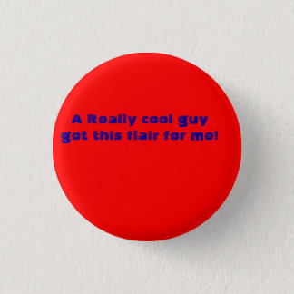 A Really cool guy got me this flair! 3 Cm Round Badge