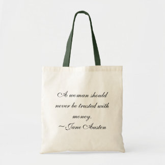 A woman should never be trusted with money. tote bag