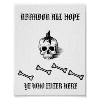 """ABANDON ALL HOPE YE ENTER WHO HERE"" POSTER"