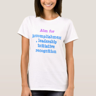 accomplishment, leadership opportunities, and reco T-Shirt