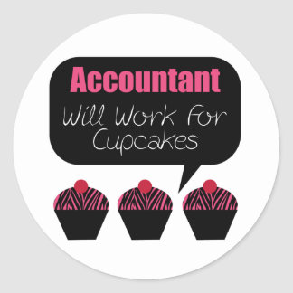 Accountant, Will Work For Cupcakes Classic Round Sticker