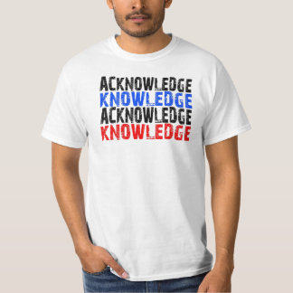 Acknowledge-knowledge T-Shirt