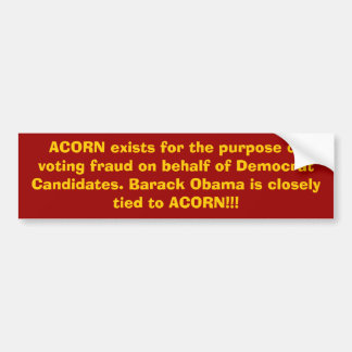 ACORN exists for the purpose of voting fraud on... Car Bumper Sticker