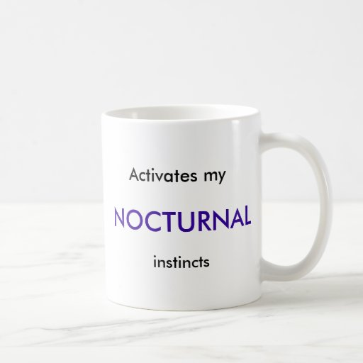 Activates my , NOCTURNAL, instincts Coffee Mugs