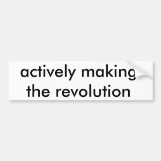 actively making the revolution car bumper sticker