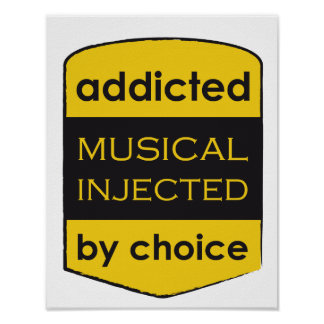 addicted - musical injected - by choice posters