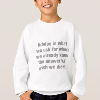 Advice is what we ask for when... sweatshirt