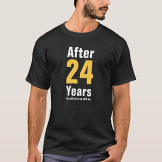 After 24 years she still puts up with me T-Shirt