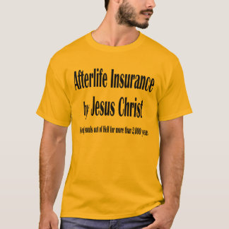 Afterlife insurance by Jesus T-Shirt