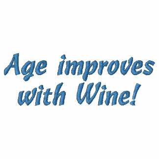 Age improves with Wine! Fun Embroidered Shirt