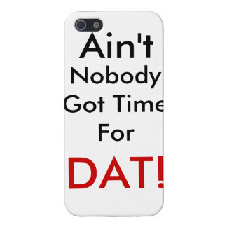 Ain't Nobody Got Time For DAT! iPhone 5 Case