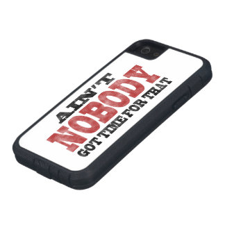 Ain't NOBODY got Time For That Case For The iPhone 5