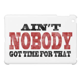 Ain't NOBODY got Time For That iPad Mini Cover