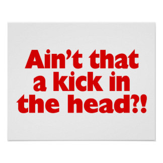 Ain't That A Kick In The Head Poster