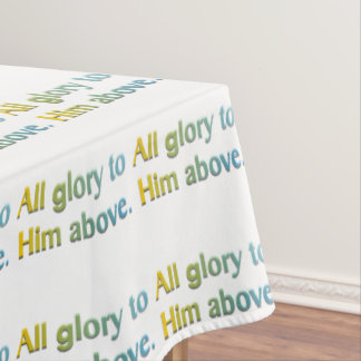 All Glory to Him Above Tablecloth