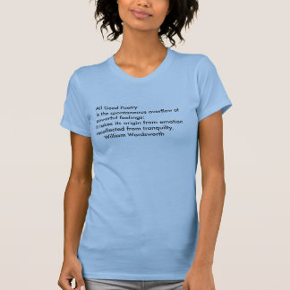 All Good Poetry is the spontaneous overflow of ... T-Shirt