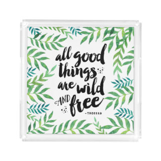 All Good Things Are Wild and Free Acrylic Tray