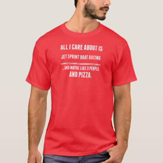 All I Care About Is Jet Sprint Boat Racing Sports T-Shirt