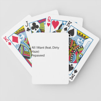 All I Want (feat. Dirty Haze) Pepaseed Bicycle Playing Cards