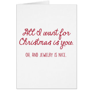 All I want For Christmas is Jewelry... I mean you. Card