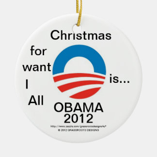 All I Want for Christmas is...OBAMA 2012 - #2 Logo Double-Sided Ceramic Round Christmas Ornament