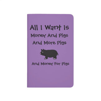All I Want Is Money And Pigs And More Pigs Journals