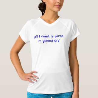 all i want is pizza T-Shirt