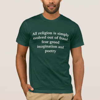 All religion is simply evolved out of fraud fea... T-Shirt