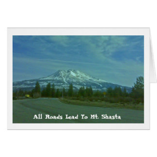 All Roads Lead To Mt Shasta Card