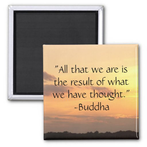 """""""All that we are.."""" - Buddha Quote Magnet"""