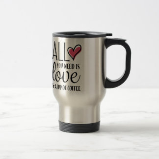 All You Need Is Love & A Cup of Coffee Travel Mug