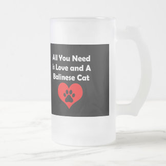 All You Need is Love and A Balinese Cat Frosted Glass Beer Mug