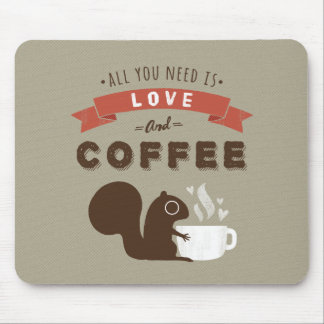 All You Need is Love and Coffee - Squirrel Mouse Pad