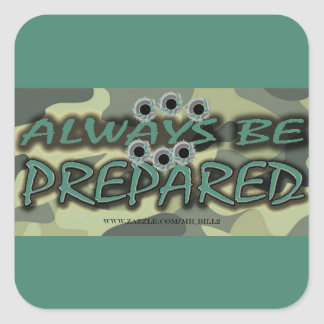 ALWAYS BE PREPARED (with bullet-holes) Square Sticker