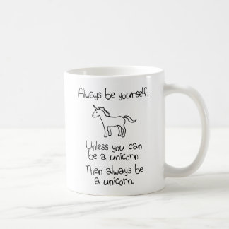Always Be Yourself, Unless You Can Be A Unicorn Coffee Mug