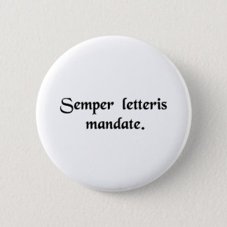 Always get it in writing. 6 cm round badge