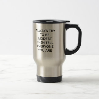 ALWAYS TRY TO BE MODEST STAINLESS STEEL TRAVEL MUG