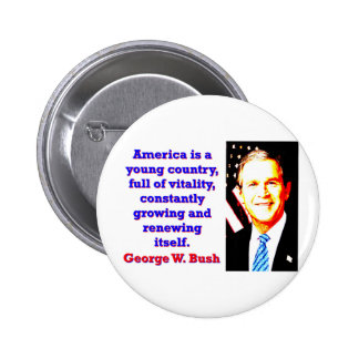America Is A Young Country - G W Bush 6 Cm Round Badge