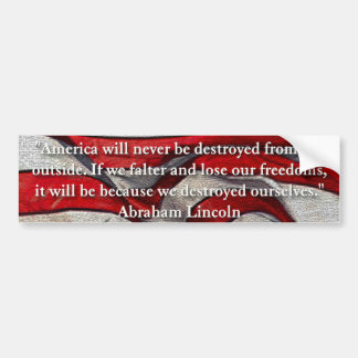 America will never be destroyed... Abraham Lincoln Bumper Sticker
