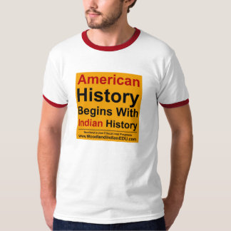 American History Begins With Indian History - Yell T Shirt