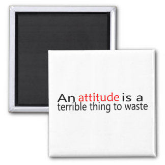An Attitude Is A Terrible Thing To Waste Square Magnet