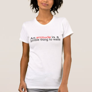 An Attitude Is A Terrible Thing To Waste T-Shirt