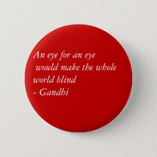 An eye for an eye would make the whole world bl... 6 cm round badge