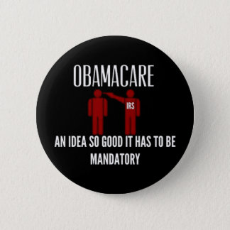 AN IDEA SO GOOD IT HAD TO BE MANDATORY OBAMACARE 6 CM ROUND BADGE