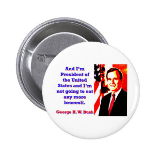 And I'm President - George H W Bush 6 Cm Round Badge