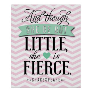 """""""And though she be but little, she is fierce."""" Poster"""