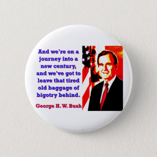And We're On A Journey - George H W Bush 6 Cm Round Badge
