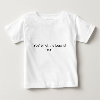 Angry Baby:  You're not the boss of me. Baby T-Shirt